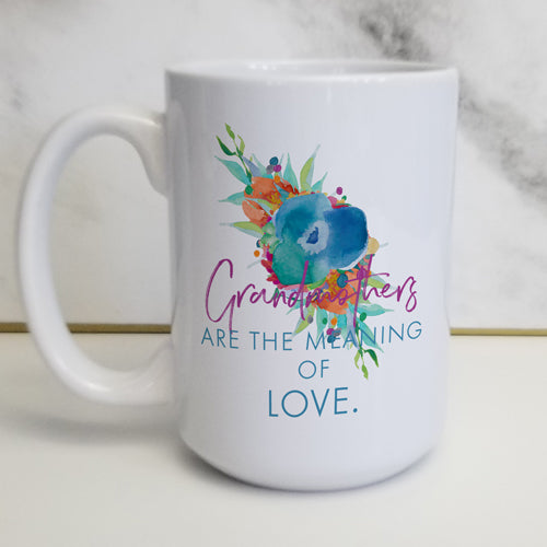 Grandmothers are the Meaning of Love Mug