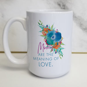 Moms are the Meaning of Love Mug
