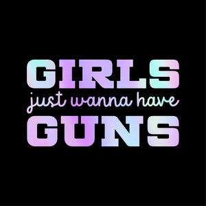 Girls Just Wanna Have Guns Decal 5in x 3in