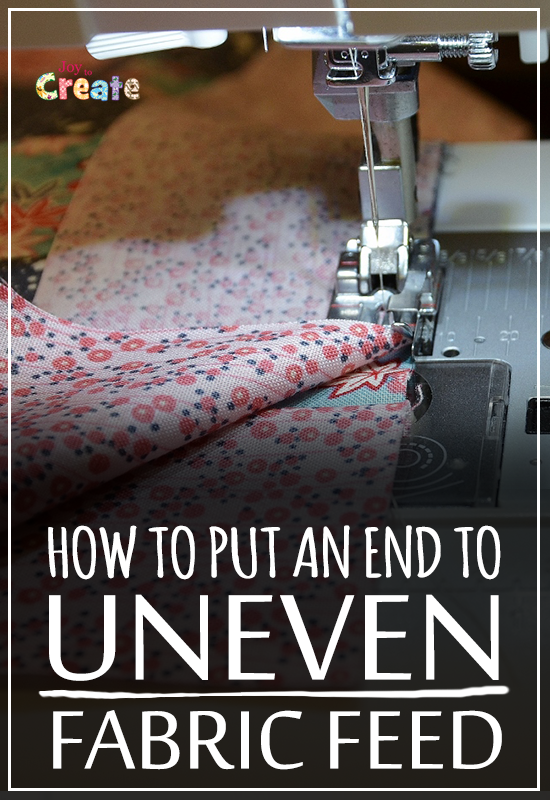 How to put an end to uneven fabric feed