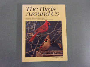 The Birds Around Us: A Full-Color Guide To Attracting, Observing, Identifying, And Photographing Birds