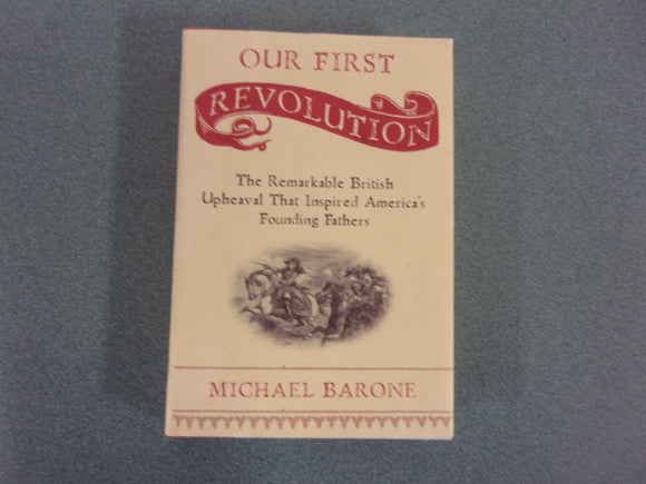 Our First Revolution: The Remarkable British Upheaval That Inspired America's Founding Fathers  by Michael Barone