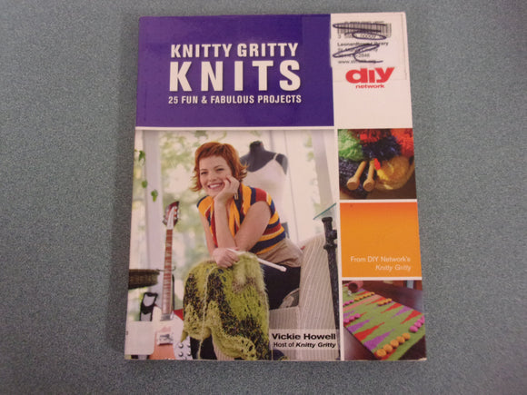 Knitty Gritty Knits: 25 Fun & Fabulous Projects (DIY Network) by Vickie Howell (Ex-Library)