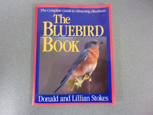 The Bluebird Book: The Complete Guide to Attracting Bluebirds (Stokes Backyard Nature Books) (Softcover)