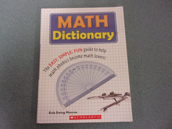 Math Dictionary: The Easy, Simple, Fun Guide to Help Math Phobics Become Math Lovers by Eula Ewing Monroe