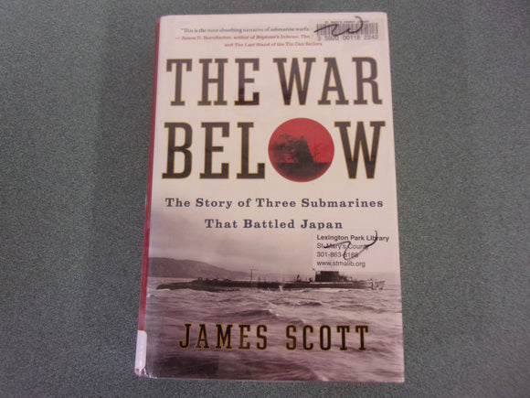 The War Below: The Story of Three Submarines That Battled Japan (Ex-Library HC/DJ)