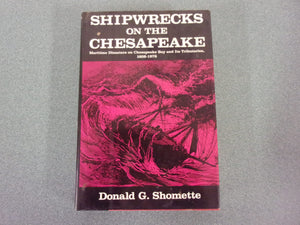 Shipwrecks on the Chesapeake: Maritime Disasters on Chesapeake Bay and Its Tributaries, 1608-1978 by Donald G. Shomette (HC/DJ)