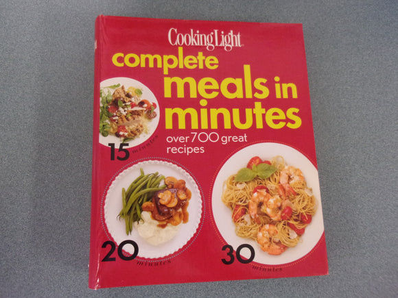 Cooking Light Complete Meals In Minutes: Great Recipes in 15, 20, 30 minutes by The Editors Of Cooking Light Magazine