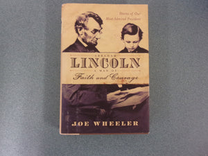 Abraham Lincoln, A Man of Faith and Courage: Stories of Our Most Admired President by Joe Wheeler (HC/DJ)