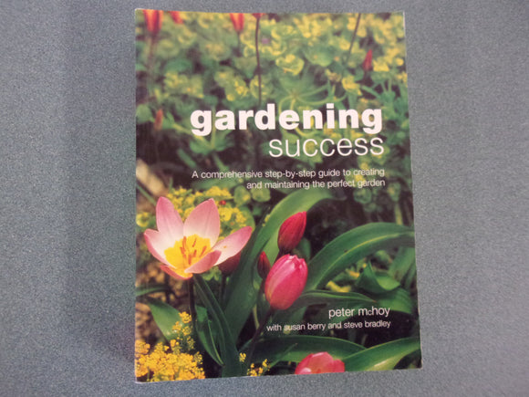 Gardening Success: A comprehensive step-by-step guide to creating and maintaining the perfect garden by Peter Mchoy (Paperback)