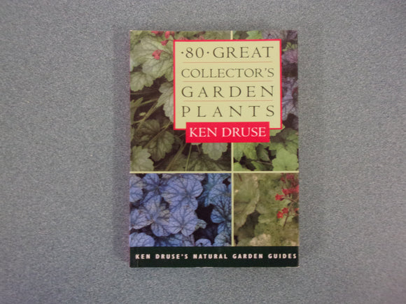 80 Great Collector's Garden Plants (Ken Druse's Natural Garde Guides Guides) by Ken Druse (Paperback)