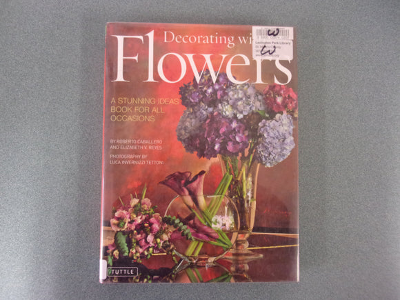 Decorating with Flowers: A Stunning Ideas Book for all Occasions (Ex-Library HC/DJ)