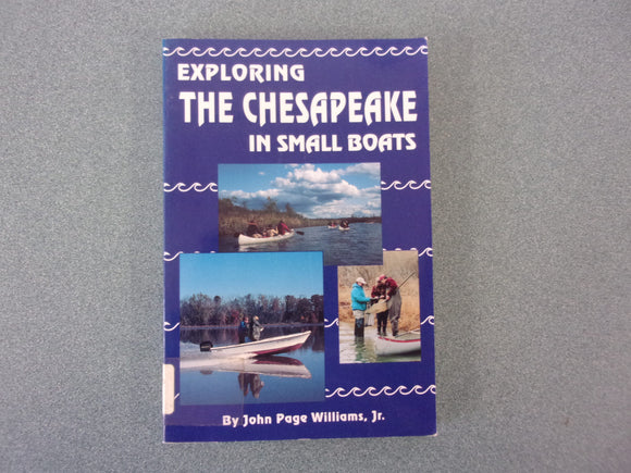 Exploring The Chesapeake In Small Boats by John Page Williams (Ex-Library Softcover)