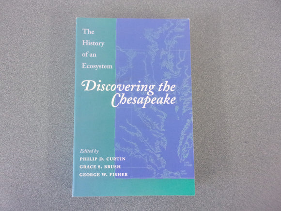 Discovering the Chesapeake: The History of an Ecosystem (Trade Paperback)