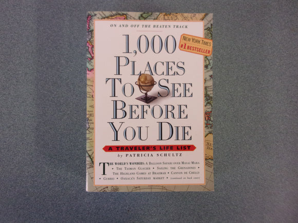 1,000 Places To See Before You Die: A Traveler's Life List by Patricia Schultz (Paperback)