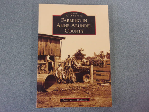 Farming in Anne Arundel County (Images of America) by Frederick H. Doepkens (Trade Paperback)
