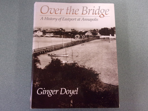 Over The Bridge: A History of Eastport At Annapolis by Ginger Doyel (HC/DJ)