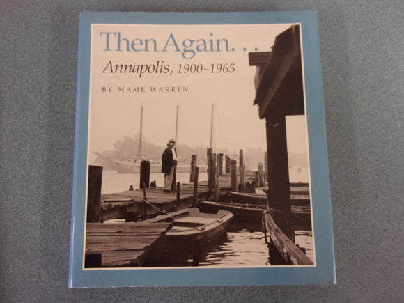 Then Again ... Annapolis, 1900-1965 by Mame Warren (HC/DJ)