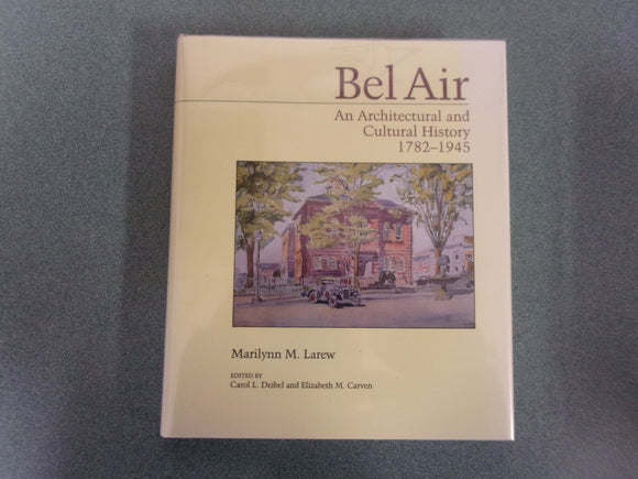 Bel Air: An Architectural and Cultural History, 1782-1945 by Marilynn M. Larew (HC/DJ)