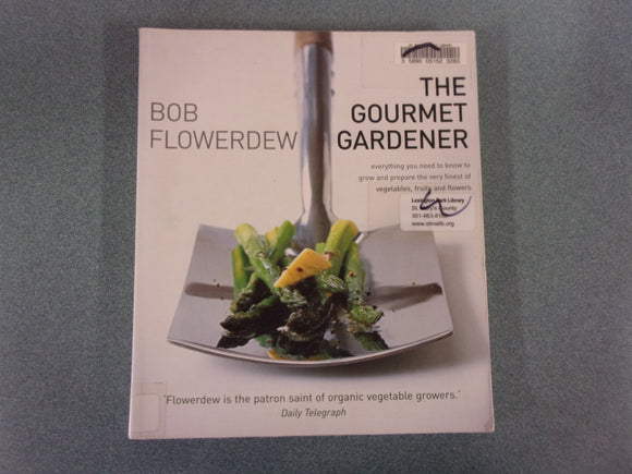 The Gourmet Gardener: Everything You Need to Know to Grow the Finest of Vegetables, Fruits and Flowers by Bob Flowerdew (Ex-Library Softcover)