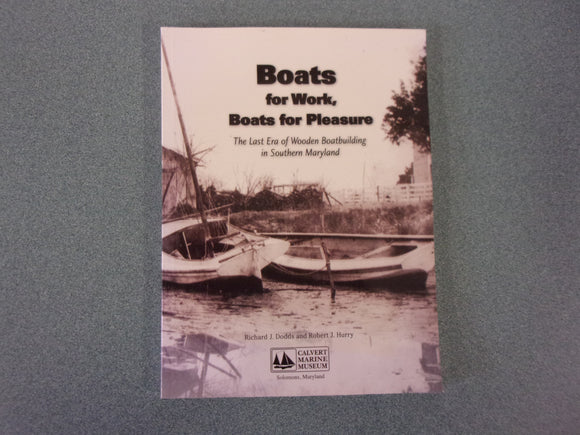 Boats for Work, Boats for Pleasure : The Last Era of Wooden Boatbuilding in Southern Maryland by Richard J. Dodds & Robert J. Hurry (Softcover)