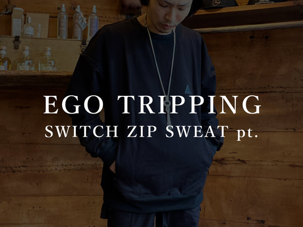 EGO TRIPPING / SWITCH ZIP SWEAT