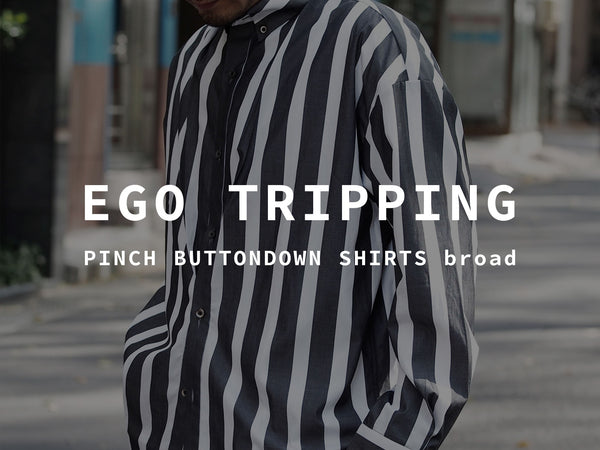 EGO TRIPPING / PINCH BUTTONDOWN SHIRTS broad