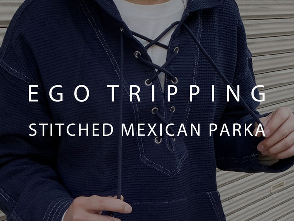 EGO TRIPPING / STITCHED MEXICAN PARKA