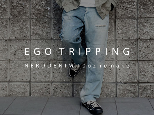 EGO TRIPPING / NERD DENIM 10oz remake