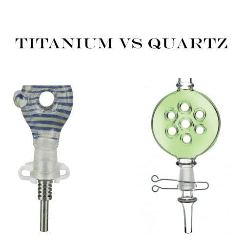 Titanium Tips vs. Quartz Tips: Choose the Best Tip for Your Nectar Collector