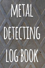Load image into Gallery viewer, Metal Detecting Log Book: The perfect way to record your metal detecting finds - perfect gift for metal detects!
