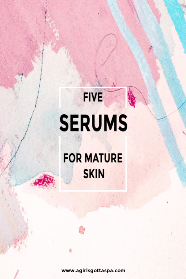 5 serums for mature skin that help to increase moisture, even out skin tone and fade discoloration.