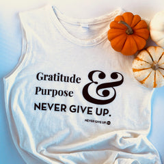 GRATITUDE PURPOSE & NEVER GIVE UP. TANK