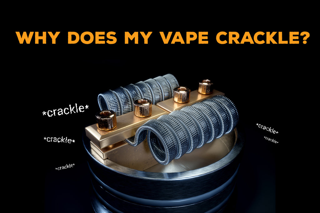 Why does my vape crackle?