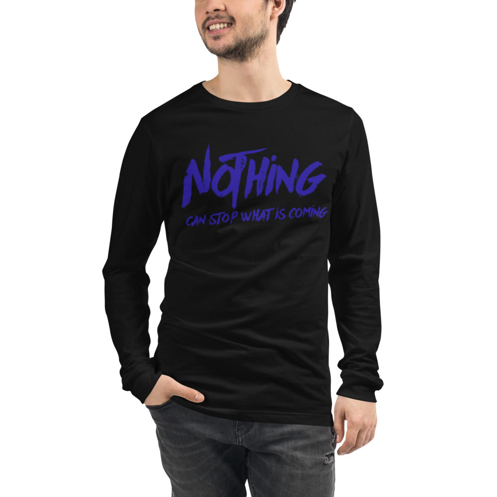 Nothing Can Stop What Is Coming - Unisex Long Sleeve