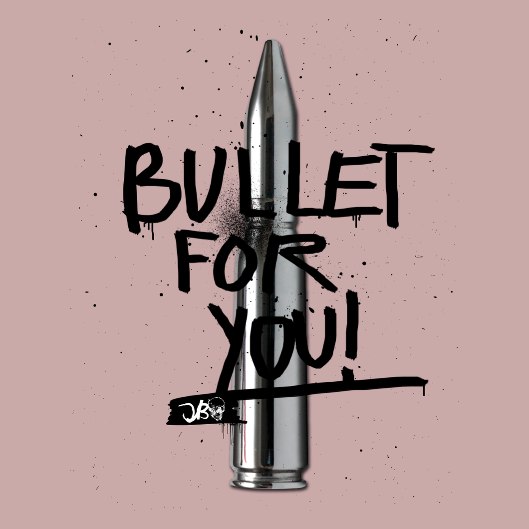 BULLET FOR YOU