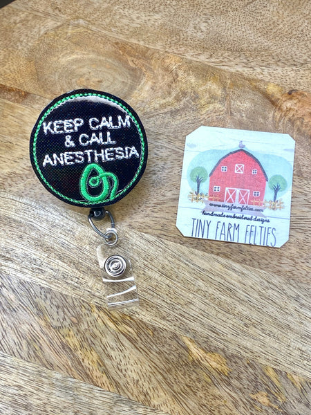 Keep Calm and call Anesthesia Interchangeable Badge Reel Feltie Topper