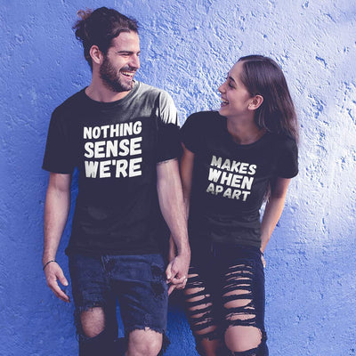 Nothing Makes Sense When We're Apart Couple T-Shirts