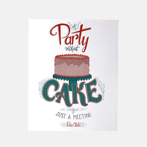 A Party Without Cake is Just A Meeting 8x10 Art Print