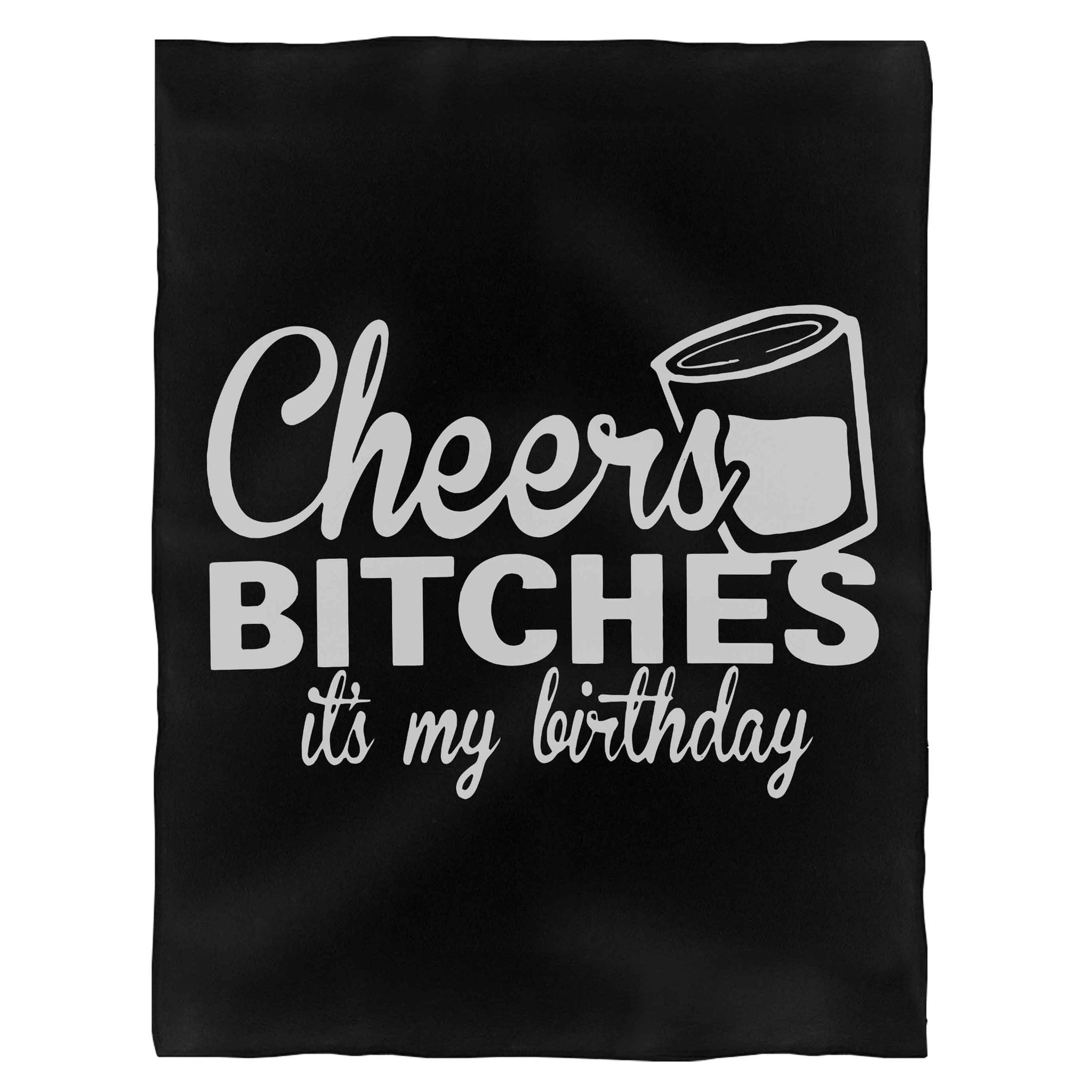 Cheers Bitches Its My Birthday Fleece Blanket