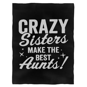 Crazy Sisters Make The Best Aunts Fleece Blanket