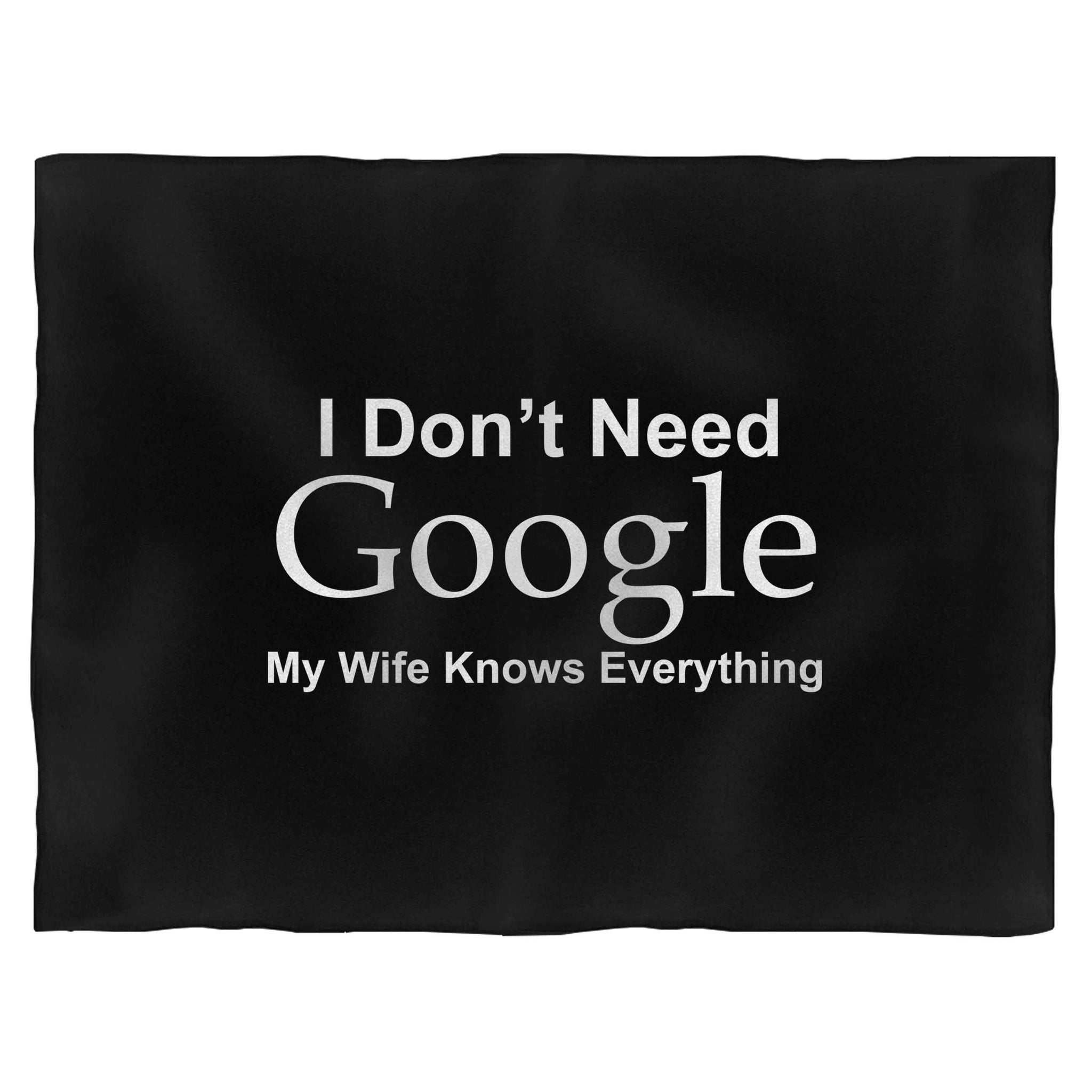 I Don'T Need Google My Wife Knows Everything Fleece Blanket