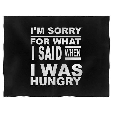 I'M Sorry For What I Said When I Was Hungry Funny Quote Fleece Blanket