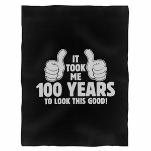 It Took Me 100 Years To Look This Good Shirt 100Th Birthday 100 Years Old Turning 100 Birthday Gift Chirstmas Humour Fleece Blanket