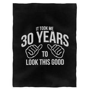 It Took Me 30 Years To Look This Good Funny Birthday 30Th Birthday Dirty Thirty Birthday Funny 30Th Birthday Fleece Blanket
