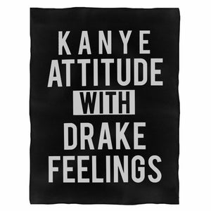 Kanye Attitude With Drake Feelings Fleece Blanket