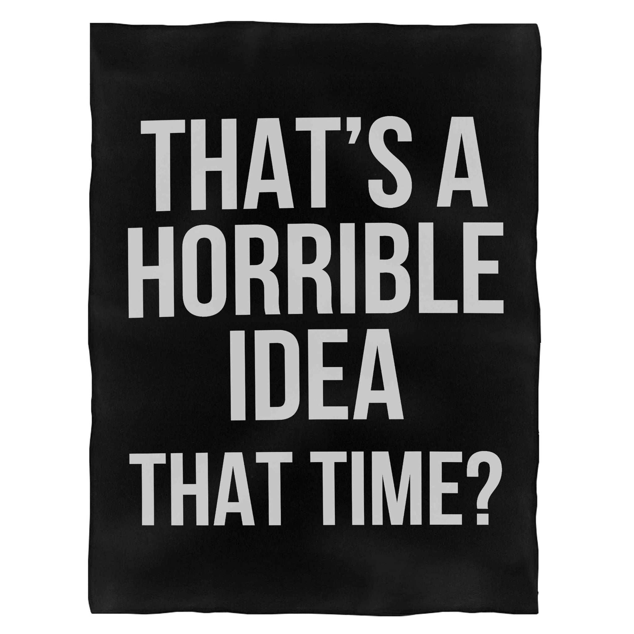 That'S A Horrible Idea What Time Funny Fleece Blanket