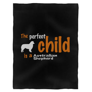The Perfect Child Is A Australian Shepherd Fleece Blanket