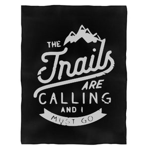 The Trails Are Calling And I Must Go Fleece Blanket