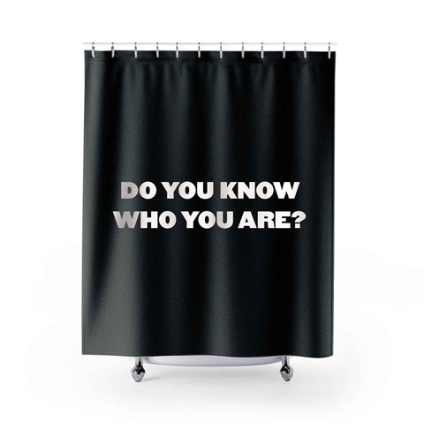 Do You Know Who You Are Shower Curtains